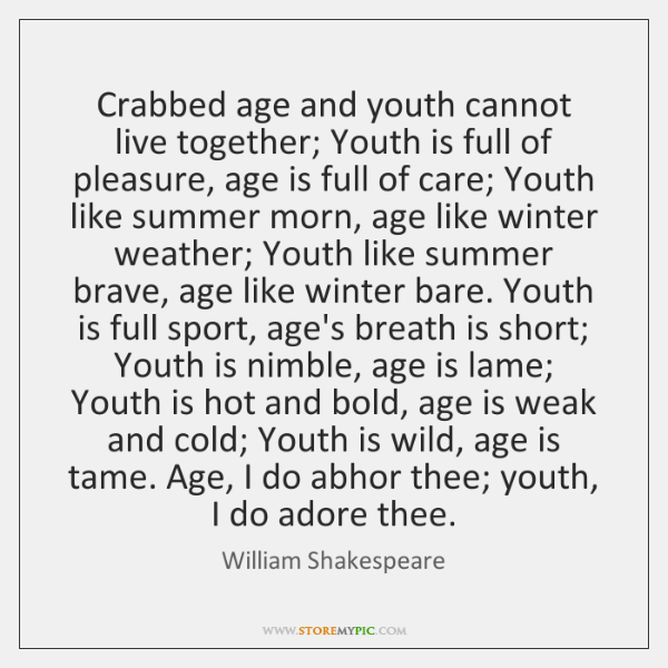 age and youth by william shakespeare essay Francis bacon, essay xlii, of youth and age old wood  old age doth in sharp  pains abound  william shakespeare, the comedy of errors, act v, scene 1,  line 311.